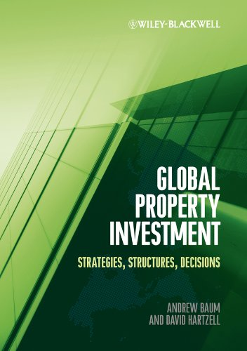 Global Property Investment: Strategies, Structures, Decisions: Andrew Baum, David