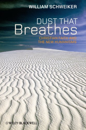 Dust that Breathes: Christian Faith and the New Humanisms: William Schweiker