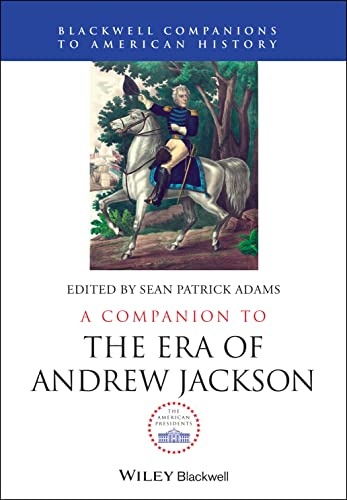 Companion to the Era of Andrew Jackson : : (Wiley Blackwell Companions to American History)