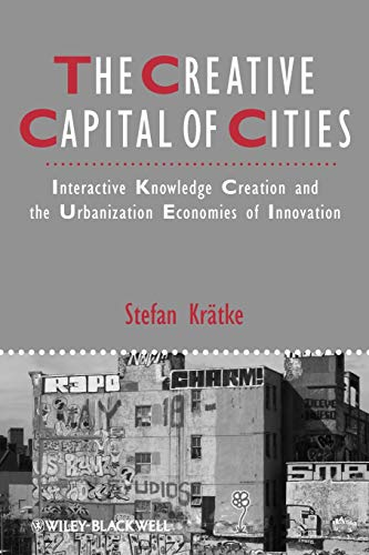 9781444336221: The Creative Capital of Cities: Interactive Knowledge Creation and the Urbanization Economies of Innovation
