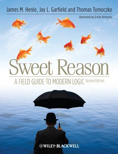 Sweet Reason: A Field Guide to Modern Logic: James M. Henle, Jay L. Garfield, Thomas Tymoczko, ...
