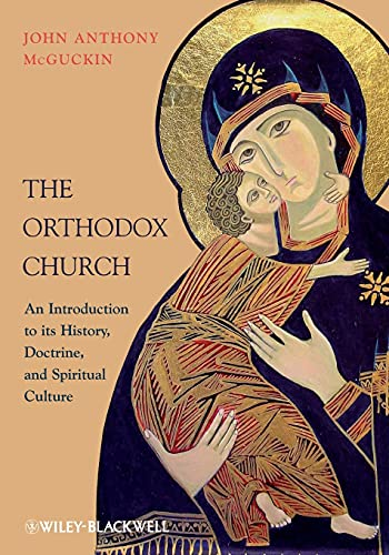 The Orthodox Church: An Introduction to Its History, Doctrine, and Spiritual Culture: McGuckin, ...