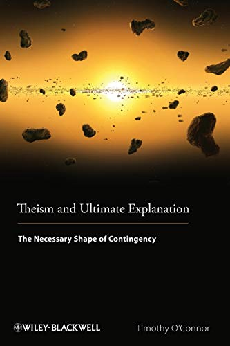 9781444350883: Theism and Ultimate Explanation: The Necessary Shape of Contingency
