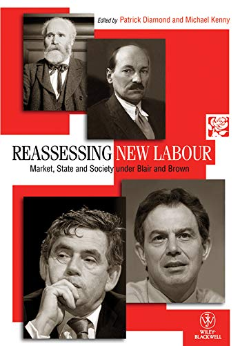 9781444351347: Reassessing New Labour: Market, State and Society under Blair and Brown