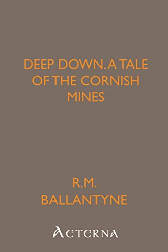 9781444417678: Deep Down, a Tale of the Cornish Mines