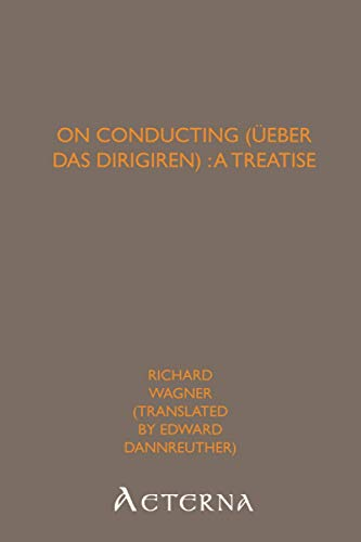 On Conducting (Ãœeber Das Dirigiren): a Treatise (9781444421040) by Richard