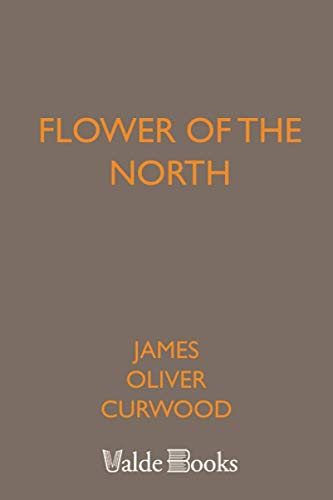 Flower of the North (1444422219) by James Oliver Curwood