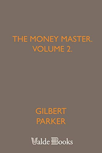 The Money Master, Volume 2.: Gilbert Parker