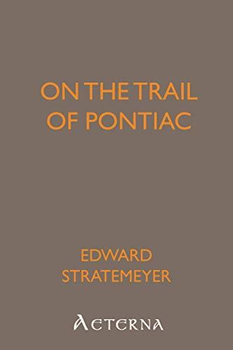 On the Trail of Pontiac (1444432303) by Edward