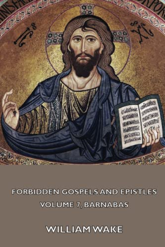 9781444432930: The suppressed Gospels and Epistles of the original New Testament of Jesus the Christ, Volume 7, Barnabas