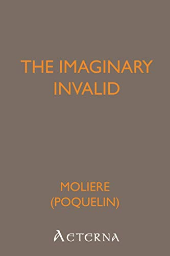 The Imaginary Invalid: Molière, .
