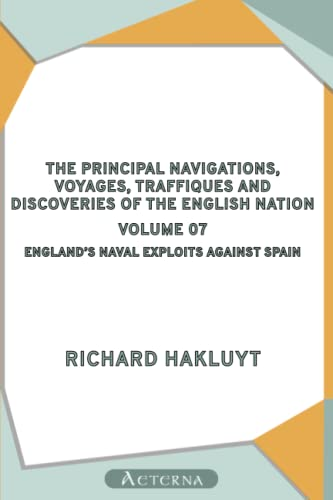 The Principal Navigations, Voyages, Traffiques and Discoveries of the English Nation - Volume 07. England's Naval Exploits Against Spain (9781444445800) by Richard