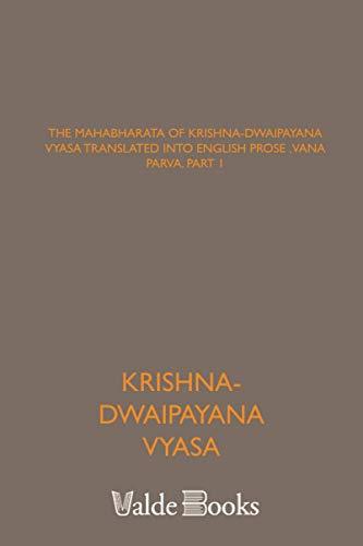 9781444450323: The Mahabharata of Krishna-Dwaipayana Vyasa Translated into English Prose . Vana Parva, Part 1
