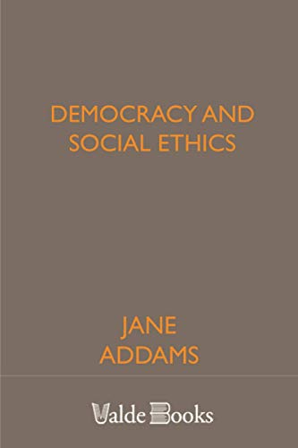Democracy and Social Ethics: Addams, Jane