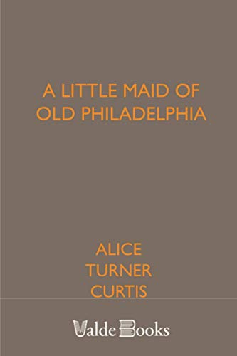 9781444456752: A Little Maid of Old Philadelphia