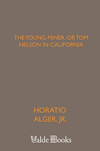 9781444457735: The Young Miner. or Tom Nelson in California