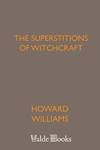 The Superstitions of Witchcraft (1444458272) by Howard Williams