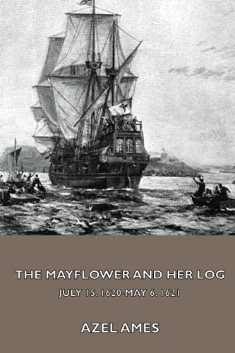 9781444462982: The Mayflower and Her Log; July 15, 1620-May 6, 1621 - Complete