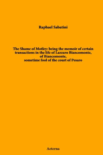 The Shame of Motley: being the memoir of certain transactions in the life of Lazzaro Biancomonte, of Biancomonte, sometime fool of the court of Pesaro (9781444472776) by Rafael Sabatini