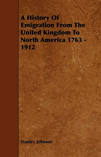 9781444600704: A History of Emigration from the United Kingdom to North America 1763 - 1912