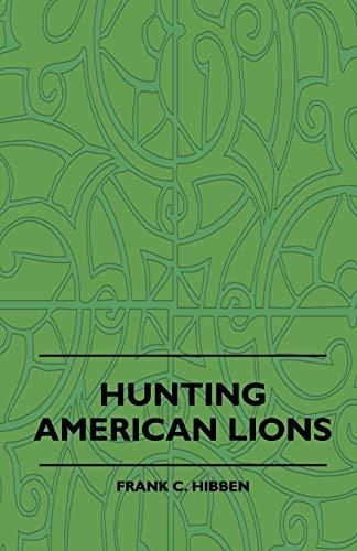 Hunting American Lions (Paperback): Frank C. Hibben