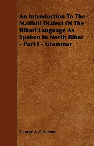 An Introduction to the Maithili Dialect of the Bihari Language as Spoken in North Bihar - Part I - ...