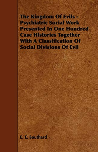 9781444603170: The Kingdom of Evils - Psychiatric Social Work Presented in One Hundred Case Histories Together with a Classification of Social Divisions of Evil
