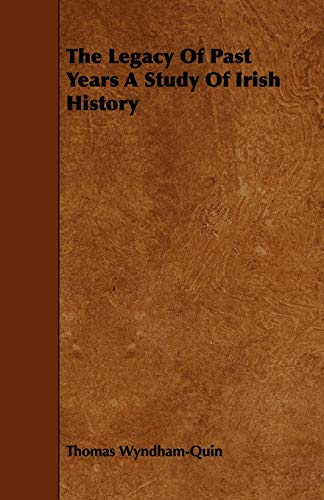 9781444603361: The Legacy of Past Years a Study of Irish History