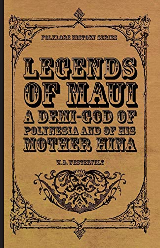 9781444603378: Legends of Maui - A Demi-God of Polynesia and of His Mother Hina