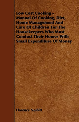 9781444603590: Low Cost Cooking - Manual of Cooking, Diet, Home Management and Care of Children for the Housekeepers Who Must Conduct Their Homes with Small Expendit