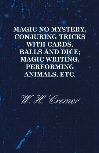 9781444603699: Magic No Mystery, Conjuring Tricks with Cards, Balls and Dice; Magic Writing, Performing Animals, Etc.