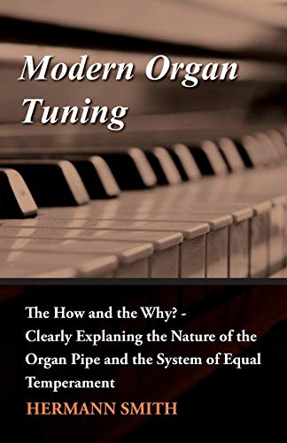 9781444604436: Modern Organ Tuning - The How and the Why? - Clearly Explaning the Nature of the Organ Pipe and the System of Equal Temperament