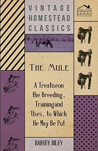 9781444604764: The Mule - A Treatise on the Breeding, Training and Uses, to Which He May Be Put