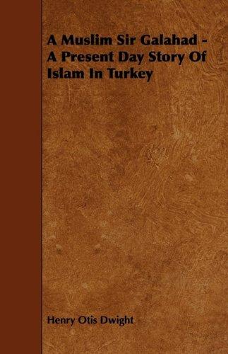 9781444605013: A Muslim Sir Galahad - A Present Day Story Of Islam In Turkey