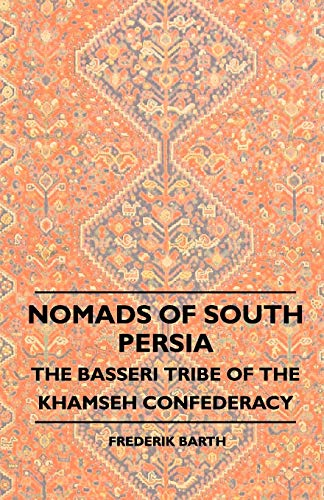 9781444605648: Nomads Of South Persia - The Basseri Tribe Of The Khamseh Confederacy
