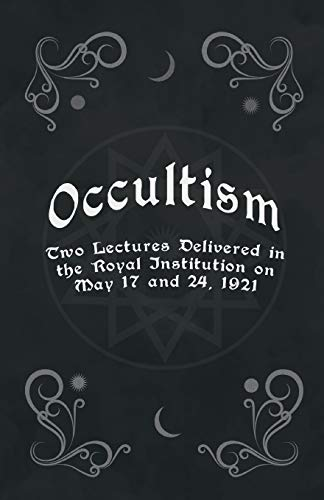 Occultism - Two Lectures Delivered in the Royal Institution on May 17 and 24, 1921: Edward Clodd