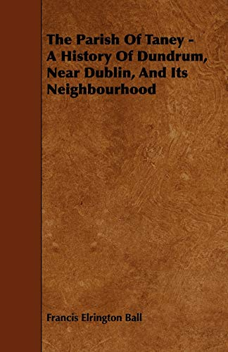 9781444606454: The Parish of Taney - A History of Dundrum, Near Dublin, and Its Neighbourhood