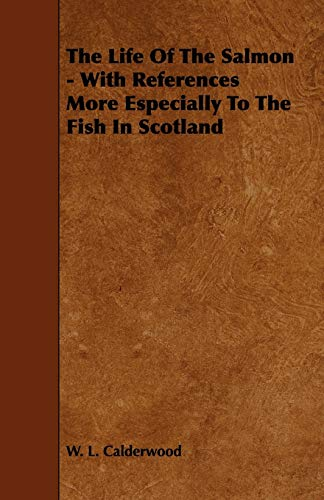 9781444608526: The Life of the Salmon - With References More Especially to the Fish in Scotland