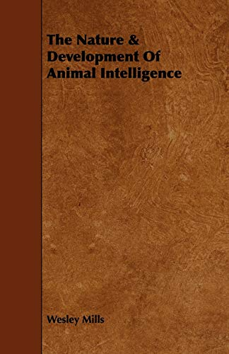 The Nature Development of Animal Intelligence: Wesley Mills