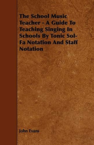 9781444609943: The School Music Teacher - A Guide to Teaching Singing in Schools by Tonic Sol-Fa Notation and Staff Notation