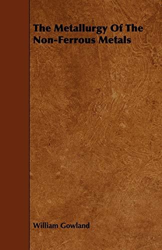 The Metallurgy Of The Non-Ferrous Metals (Paperback): William Gowland
