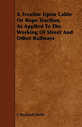 9781444617771: A Treatise Upon Cable or Rope Traction, as Applied to the Working of Street and Other Railways
