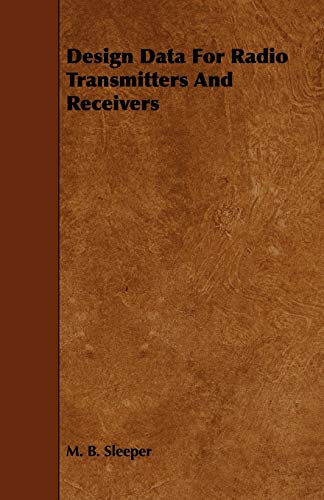 Design Data for Radio Transmitters and Receivers: M. B. Sleeper