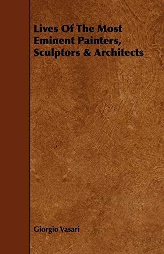 Lives of the Most Eminent Painters, Sculptors & Architects (1444619020) by Giorgio Vasari