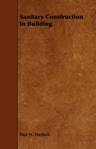Sanitary Construction In Building (1444620266) by Paul N. Hasluck