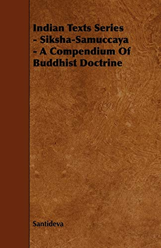Indian Texts Series - Siksha-Samuccaya - A Compendium of Buddhist Doctrine (1444620479) by Santideva