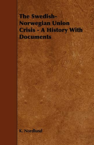 The Swedish-Norwegian Union Crisis - A History with Documents: K. Nordlund