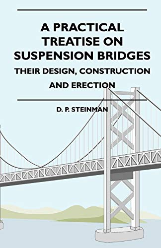 A Practical Treatise On Suspension Bridges -: D. P. Steinman