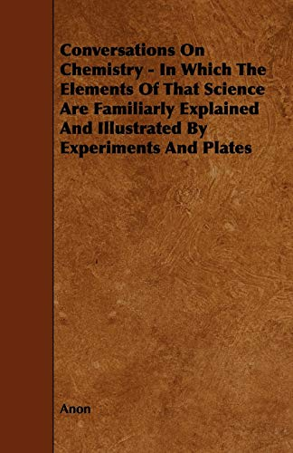 9781444621716: Conversations on Chemistry - In Which the Elements of That Science Are Familiarly Explained and Illustrated by Experiments and Plates