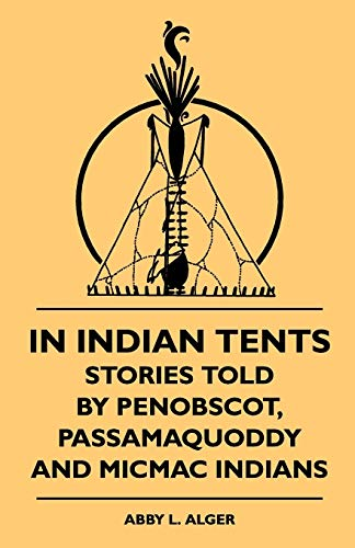 9781444622348: In Indian Tents - Stories Told by Penobscot, Passamaquoddy and Micmac Indians